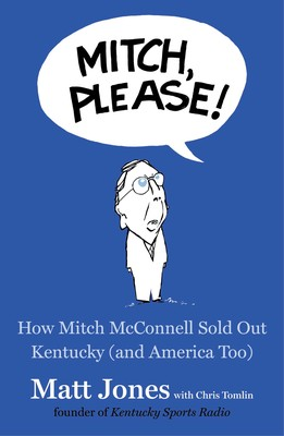 Mitch, Please! How Mithc McConnell sold out Kentucky (and America Too)